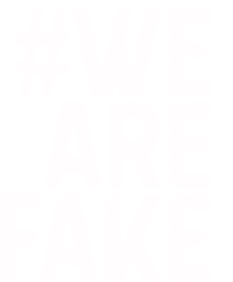 We Are Fake